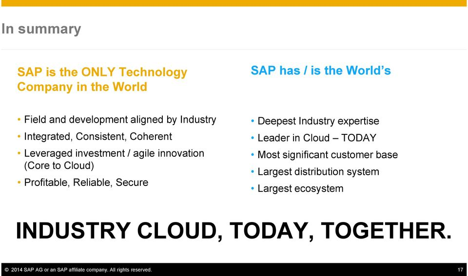 Reliable, Secure Deepest Industry expertise Leader in Cloud TODAY Most significant customer base Largest