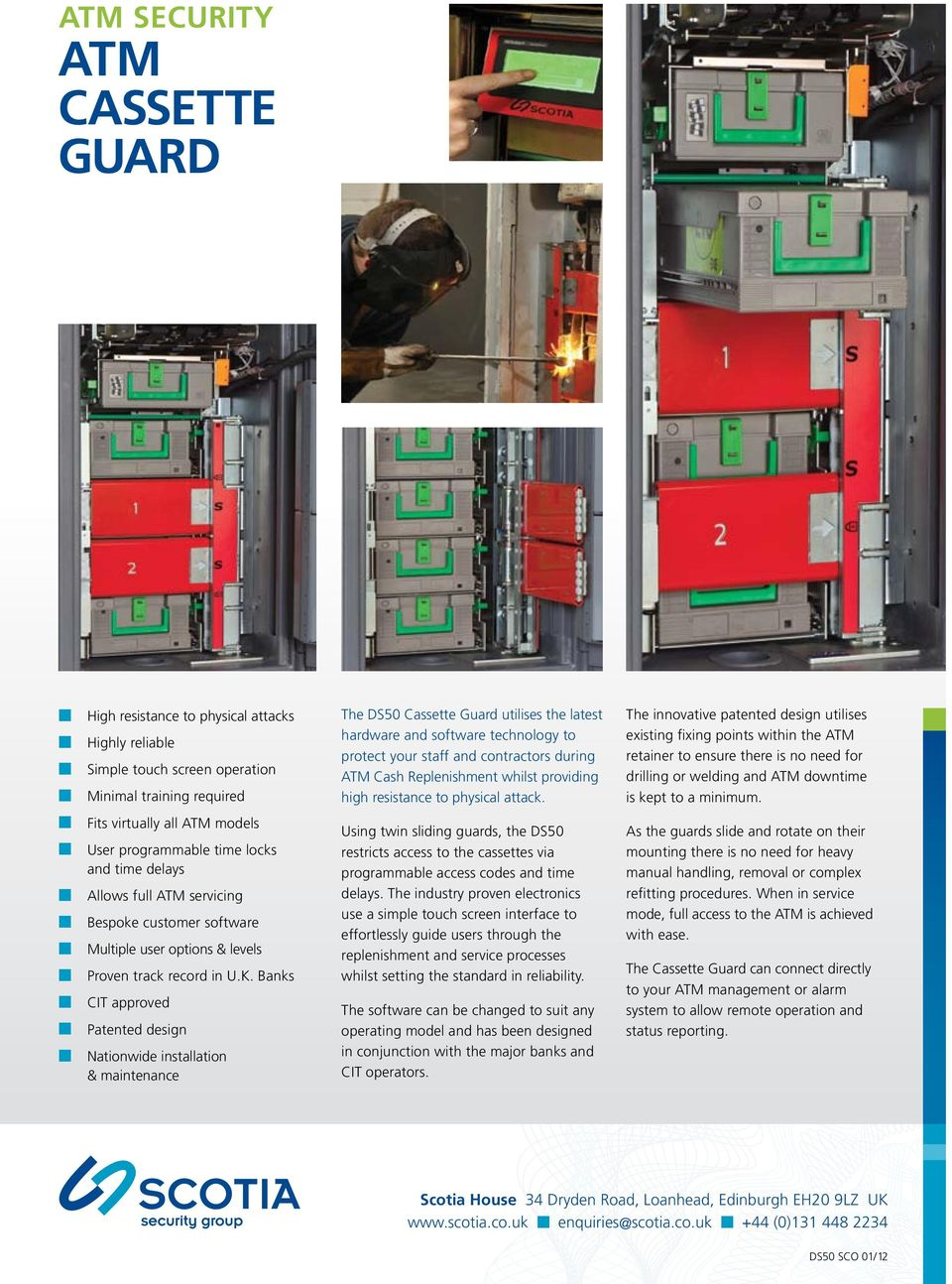 Banks n CIT approved n Patented design n Nationwide installation & maintenance The DS50 Cassette Guard utilises the latest hardware and software technology to protect your staff and contractors