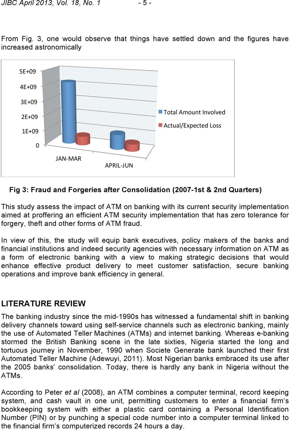 Fraud and Forgeries after Consolidation (2007-1st & 2nd Quarters) This study assess the impact of ATM on banking with its current security implementation aimed at proffering an efficient ATM security