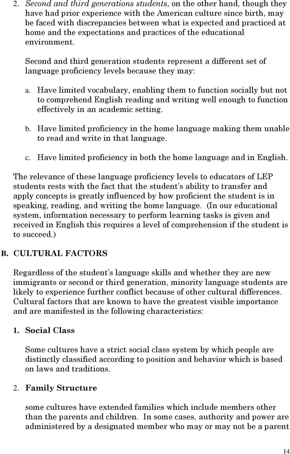 Have limited vocabulary, enabling them to function socially but not to comprehend English reading and writing well enough to function effectively in an academic setting. b. Have limited proficiency in the home language making them unable to read and write in that language.