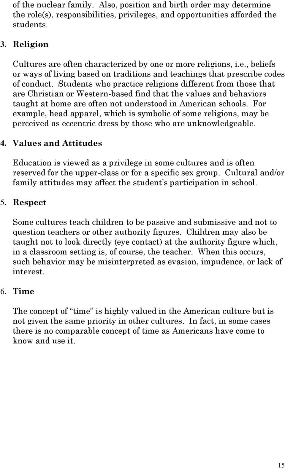 Students who practice religions different from those that are Christian or Western-based find that the values and behaviors taught at home are often not understood in American schools.