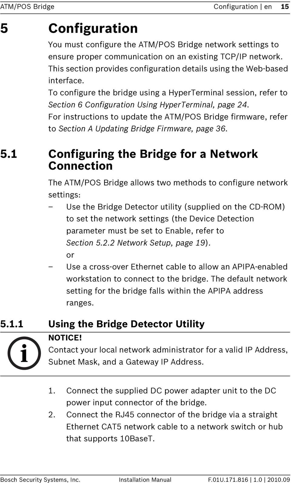 For instructions to update the ATM/POS Bridge firmware, refer to Section A Updating Bridge Firmware, page 36. 5.