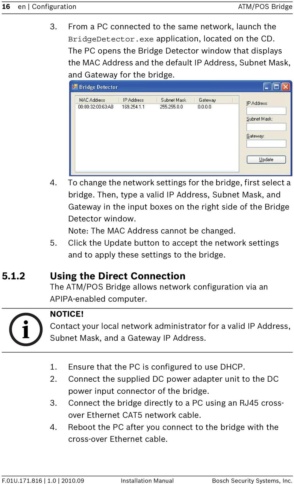 To change the network settings for the bridge, first select a bridge. Then, type a valid IP Address, Subnet Mask, and Gateway in the input boxes on the right side of the Bridge Detector window.