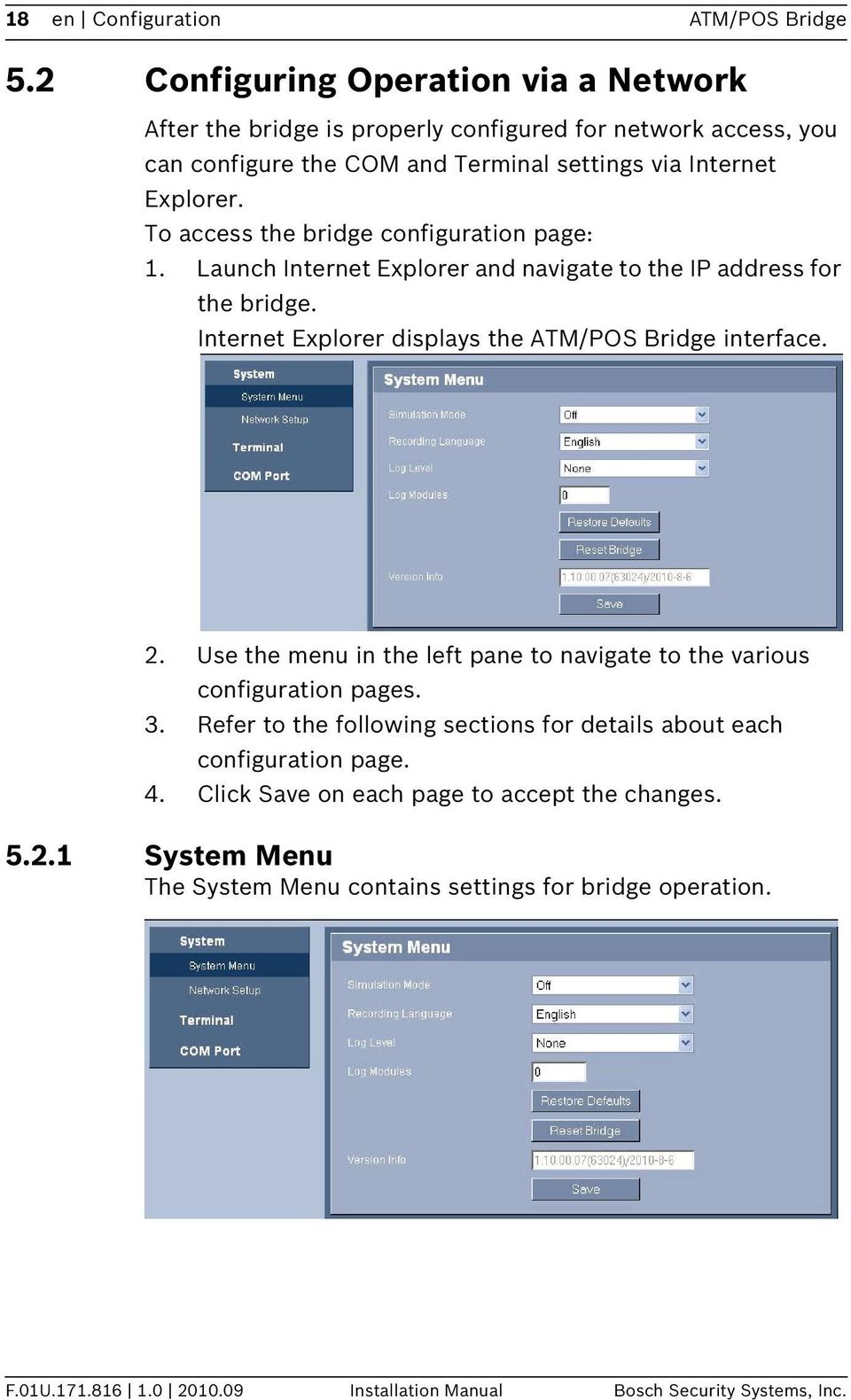 To access the bridge configuration page: 1. Launch Internet Explorer and navigate to the IP address for the bridge. Internet Explorer displays the ATM/POS Bridge interface. 2.