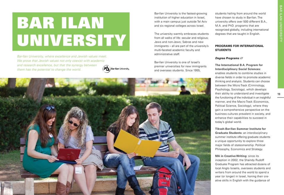 Bar-Ilan University is the fastest-growing institution of higher education in Israel, with a main campus just outside Tel Aviv and six regional colleges across Israel.