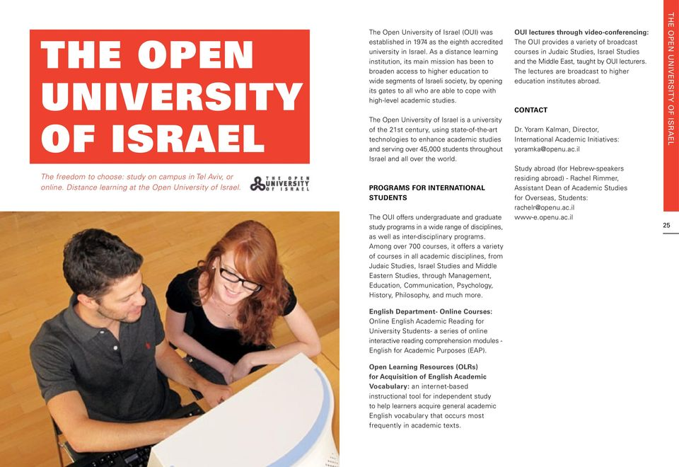 As a distance learning institution, its main mission has been to broaden access to higher education to wide segments of Israeli society, by opening its gates to all who are able to cope with