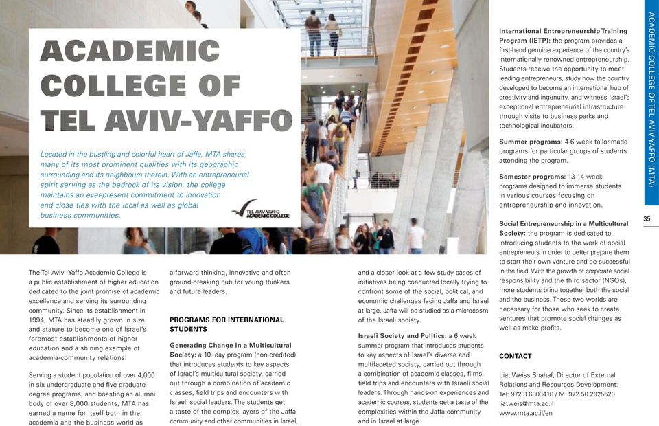 communities. The Tel Aviv -Yaffo Academic College is a public establishment of higher education dedicated to the joint promise of academic excellence and serving its surrounding community.