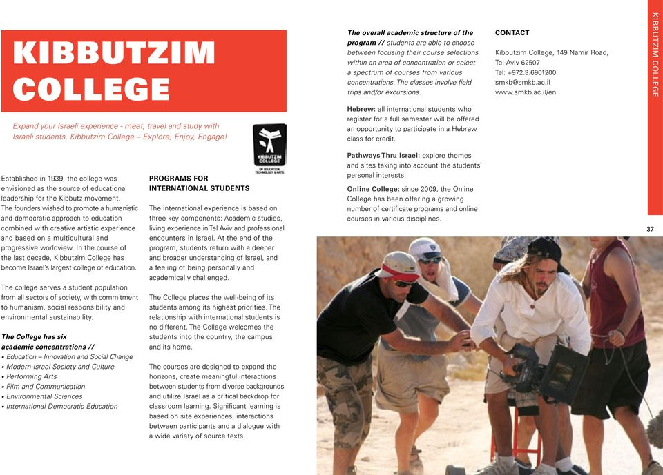 il www.smkb.ac.il/en Kibbutzim College Expand your Israeli experience - meet, travel and study with Israeli students. Kibbutzim College Explore, Enjoy, Engage!