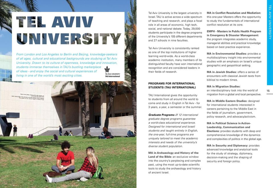 world s most exciting cities. Tel Aviv University is the largest university in Israel.