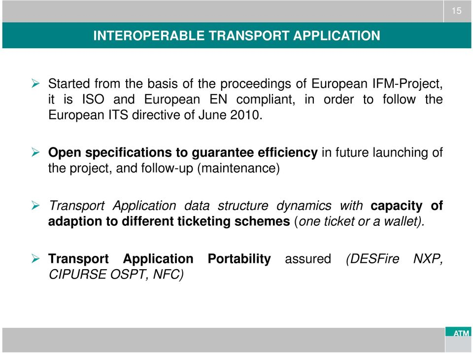 Open specifications to guarantee efficiency in future launching of the project, and follow-up (maintenance) Transport