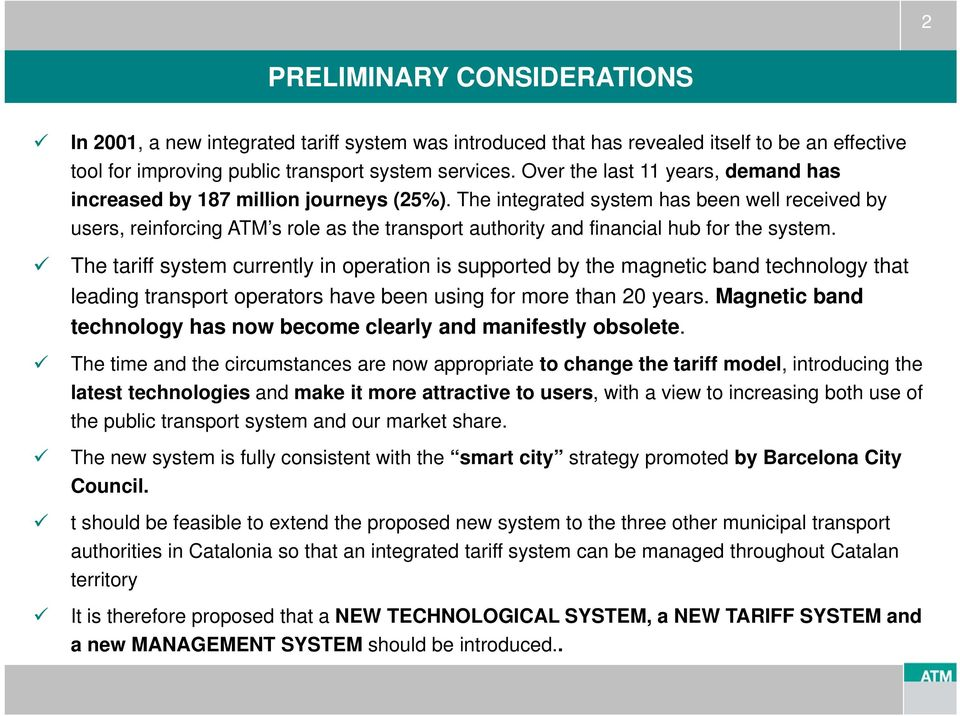 The integrated system has been well received by users, reinforcing ATM s role as the transport authority and financial hub for the system.