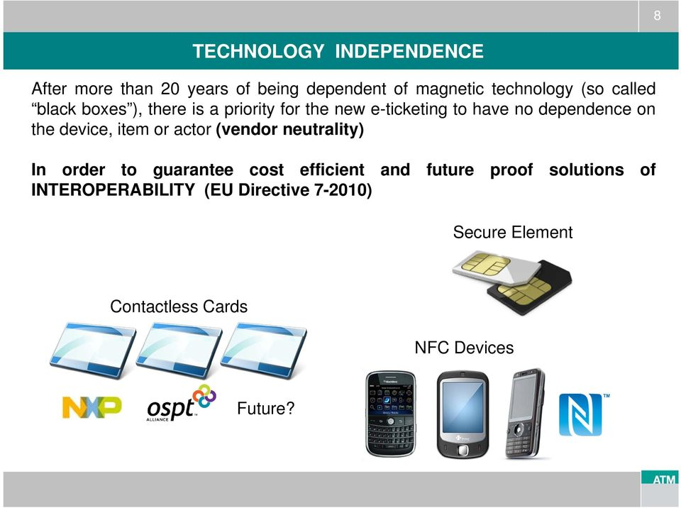 device, item or actor (vendor neutrality) In order to guarantee cost efficient and future proof