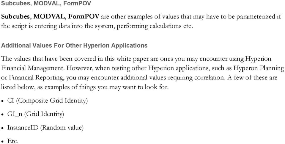 Additional Values For Other Hyperion Applications The values that have been covered in this white paper are ones you may encounter using Hyperion Financial Management.