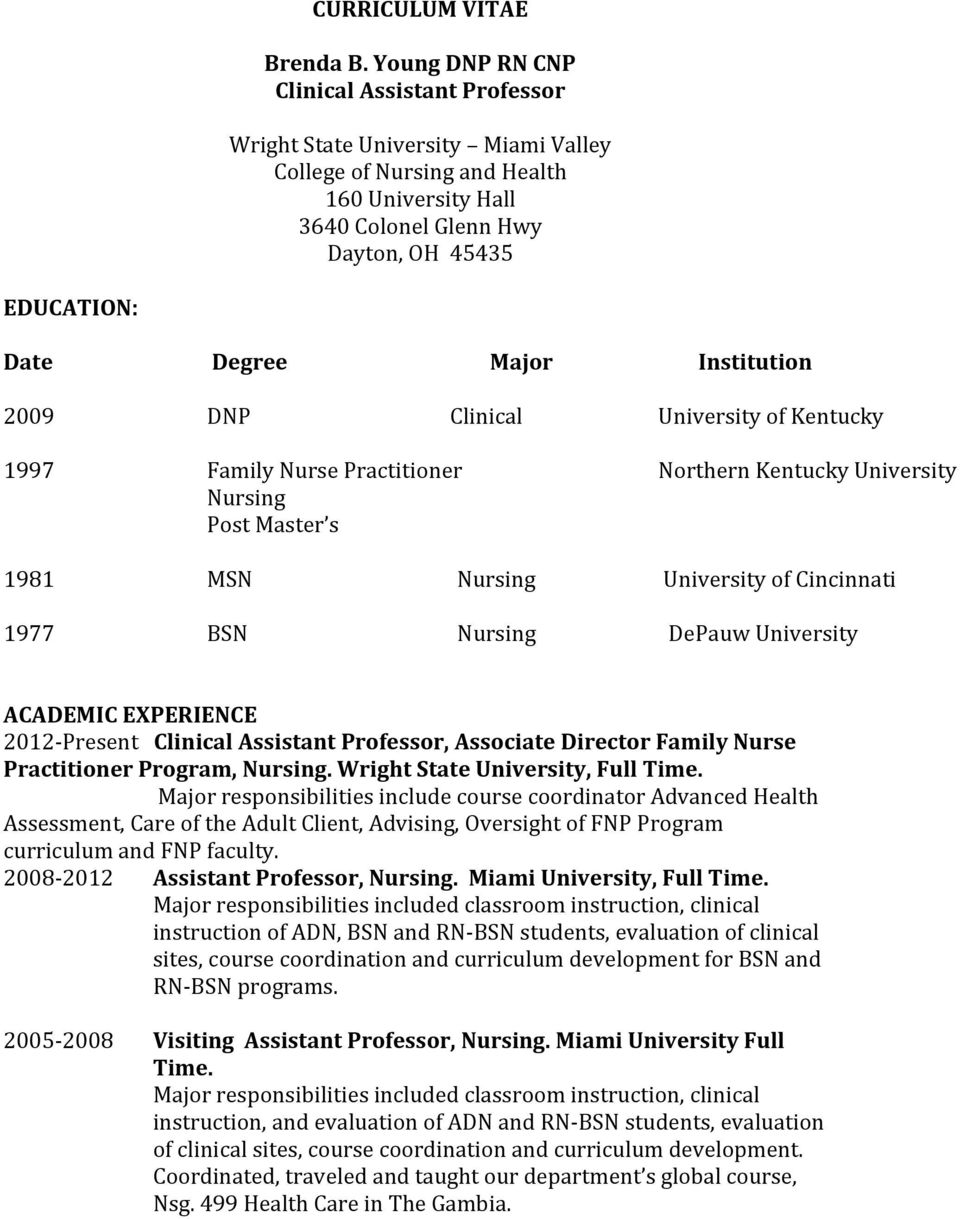 Major Institution 2009 DNP Clinical University of Kentucky 1997 Family Nurse Practitioner Nursing Post Master s Northern Kentucky University 1981 MSN Nursing University of Cincinnati 1977 BSN Nursing