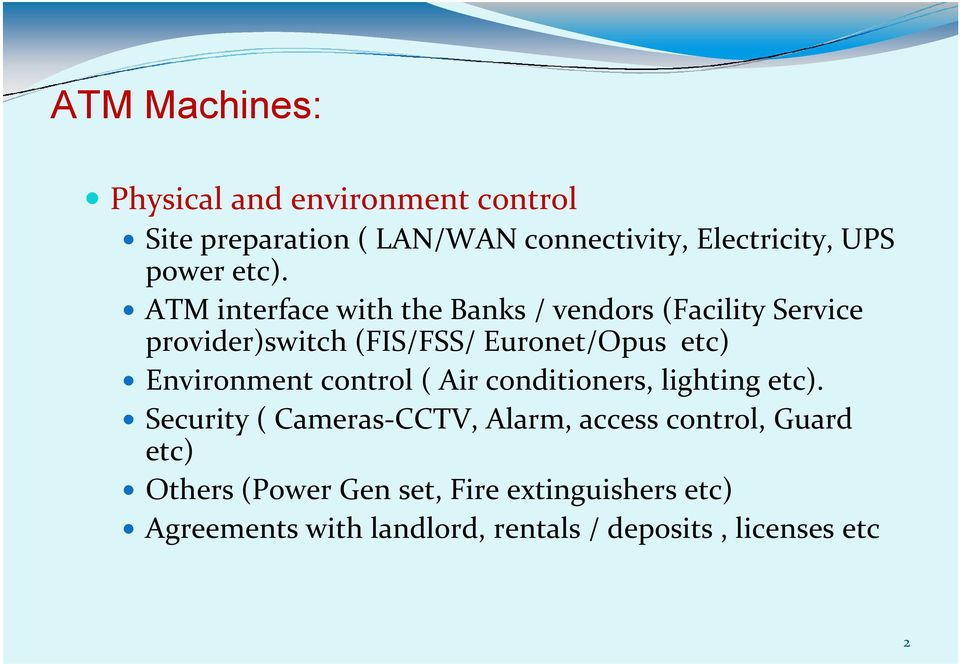 ATM interface with the Banks / vendors (Facility Service provider)switch (FIS/FSS/ Euronet/Opus etc)