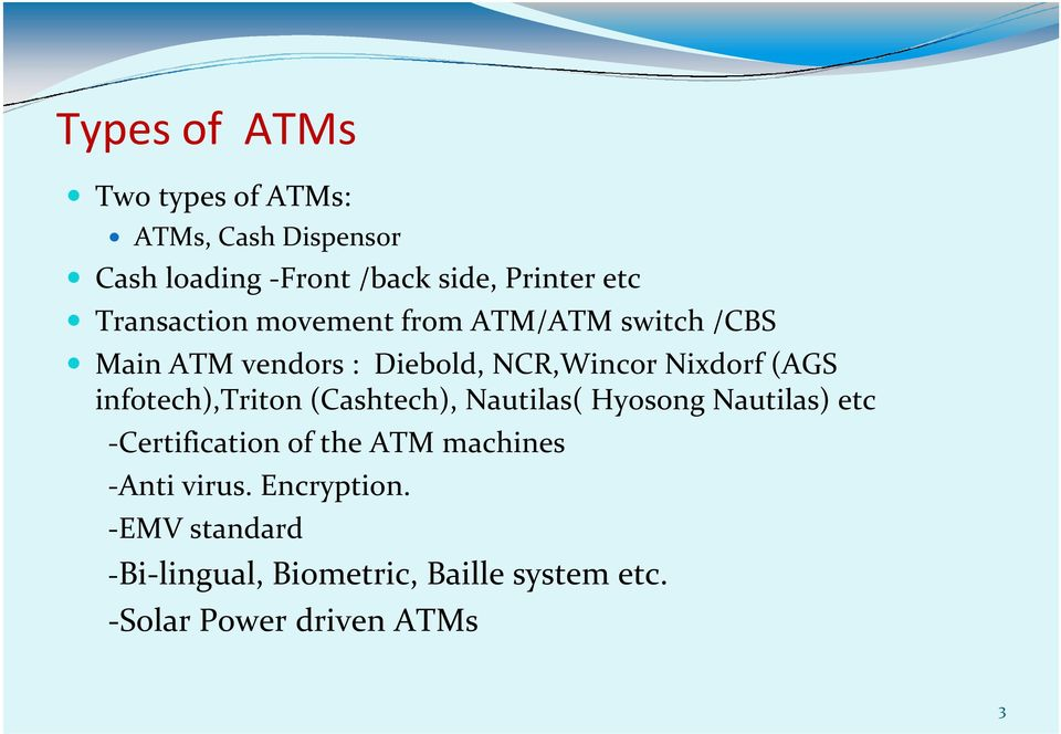 infotech),triton (Cashtech), Nautilas( Hyosong Nautilas) etc -Certification of the ATM machines