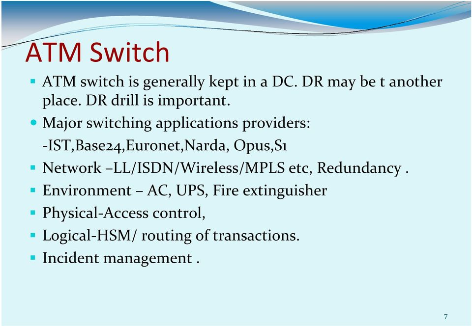 Major switching applications providers: -IST,Base24,Euronet,Narda, Opus,S1 Network