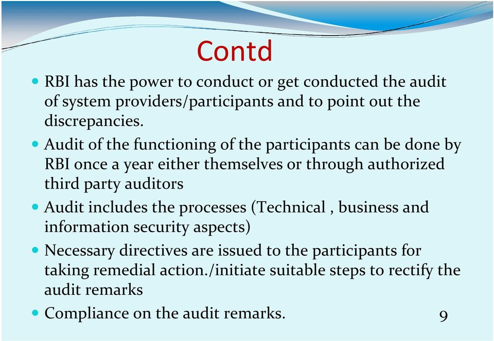 auditors Audit includes the processes (Technical, business and information security aspects) Necessary directives are issued to