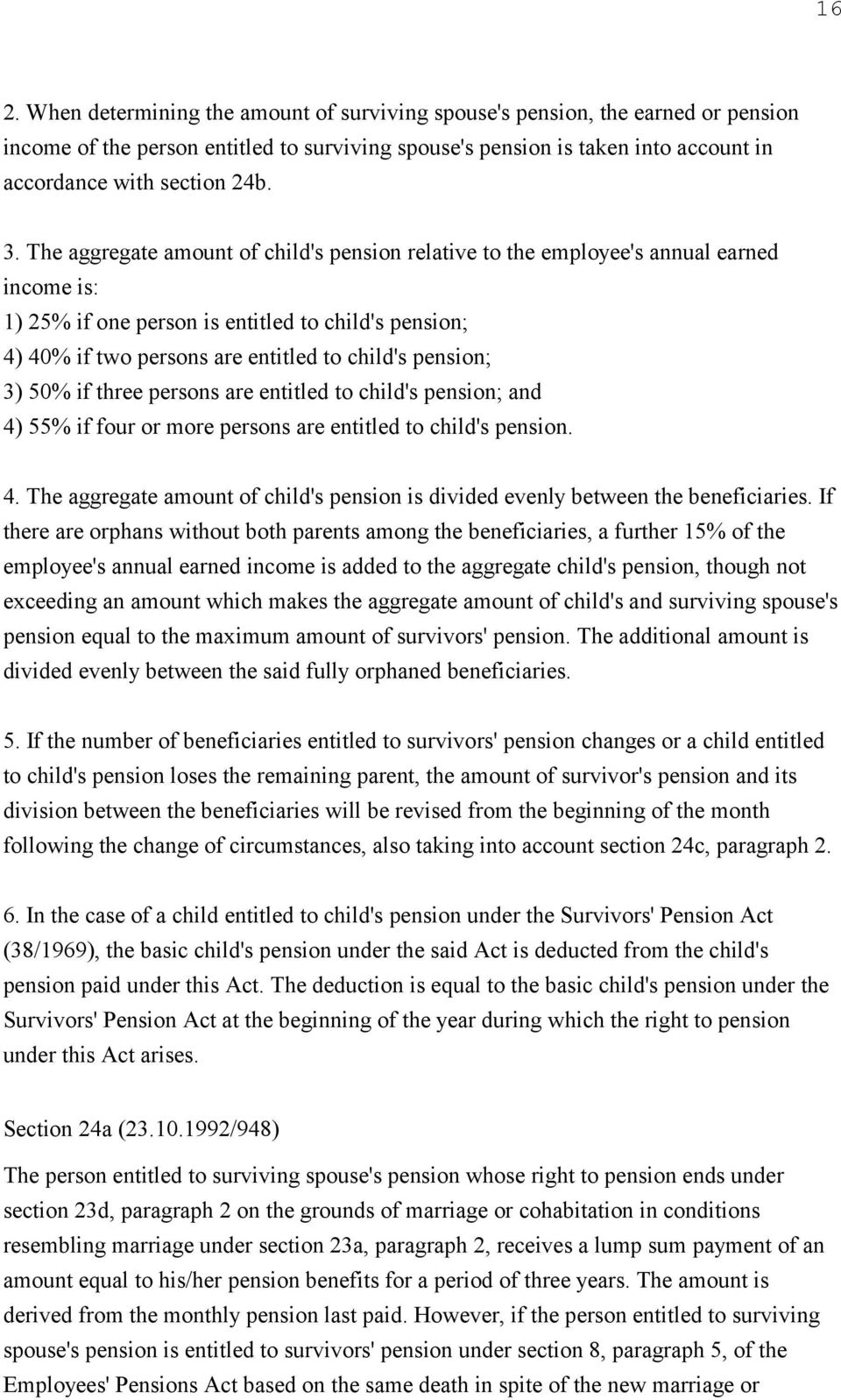 pension; 3) 50% if three persons are entitled to child's pension; and 4) 55% if four or more persons are entitled to child's pension. 4. The aggregate amount of child's pension is divided evenly between the beneficiaries.