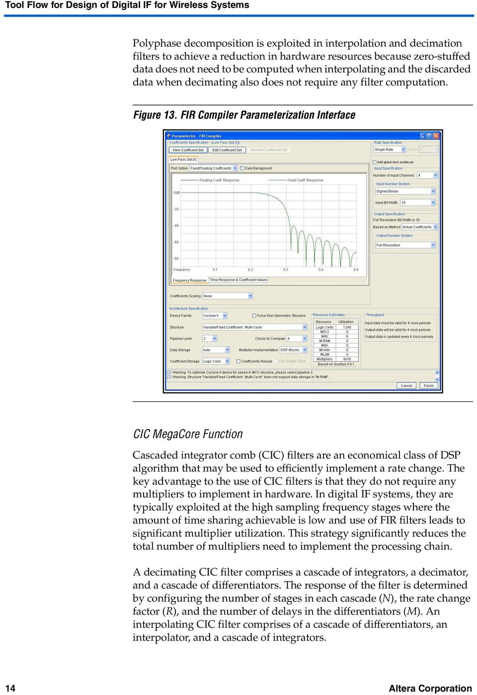 FIR Compiler Parameterization Interface CIC MegaCore Function Cascaded integrator comb (CIC) filters are an economical class of DSP algorithm that may be used to efficiently implement a rate change.