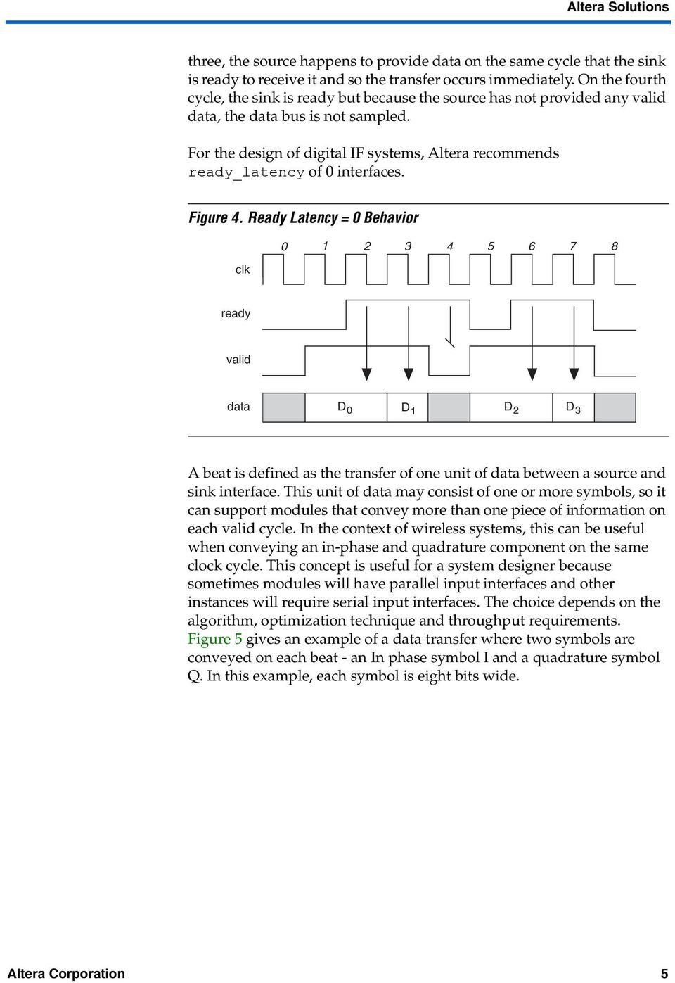 For the design of digital IF systems, Altera recommends ready_latency of 0 interfaces. Figure 4.