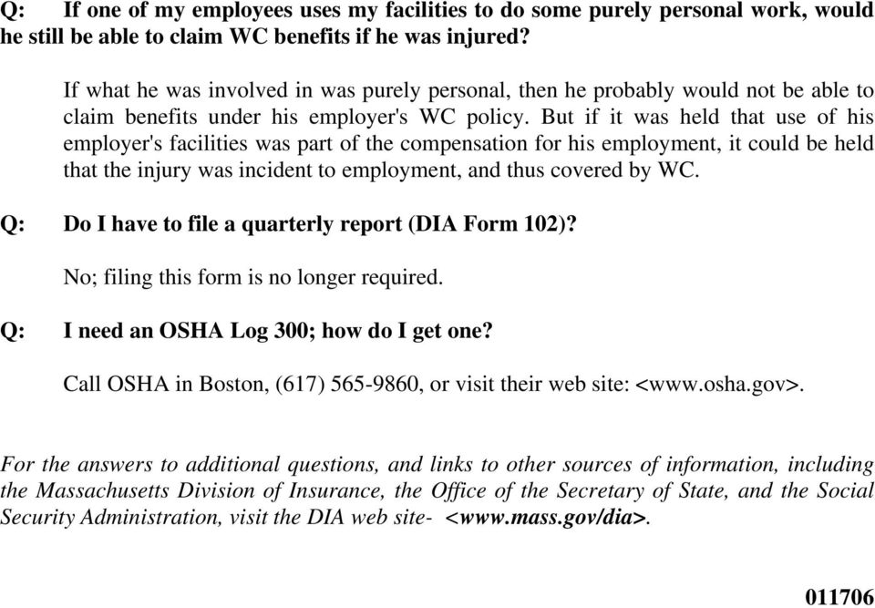 But if it was held that use of his employer's facilities was part of the compensation for his employment, it could be held that the injury was incident to employment, and thus covered by WC.