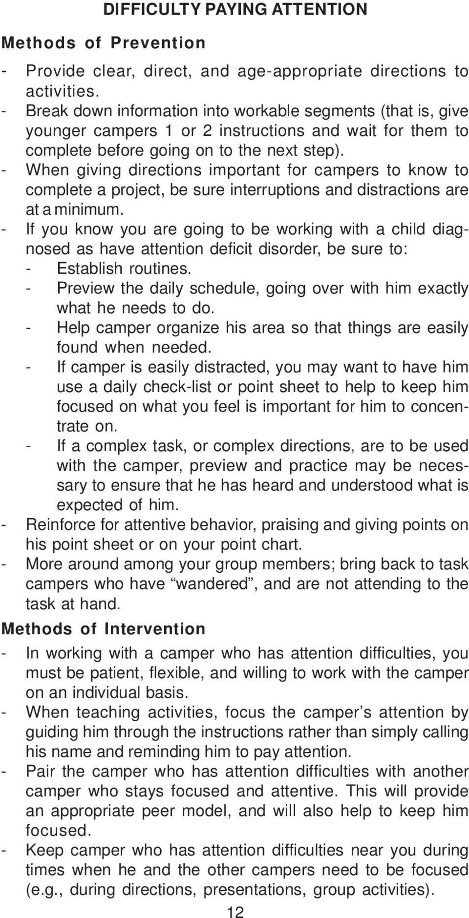 - When giving directions important for campers to know to complete a project, be sure interruptions and distractions are at a minimum.