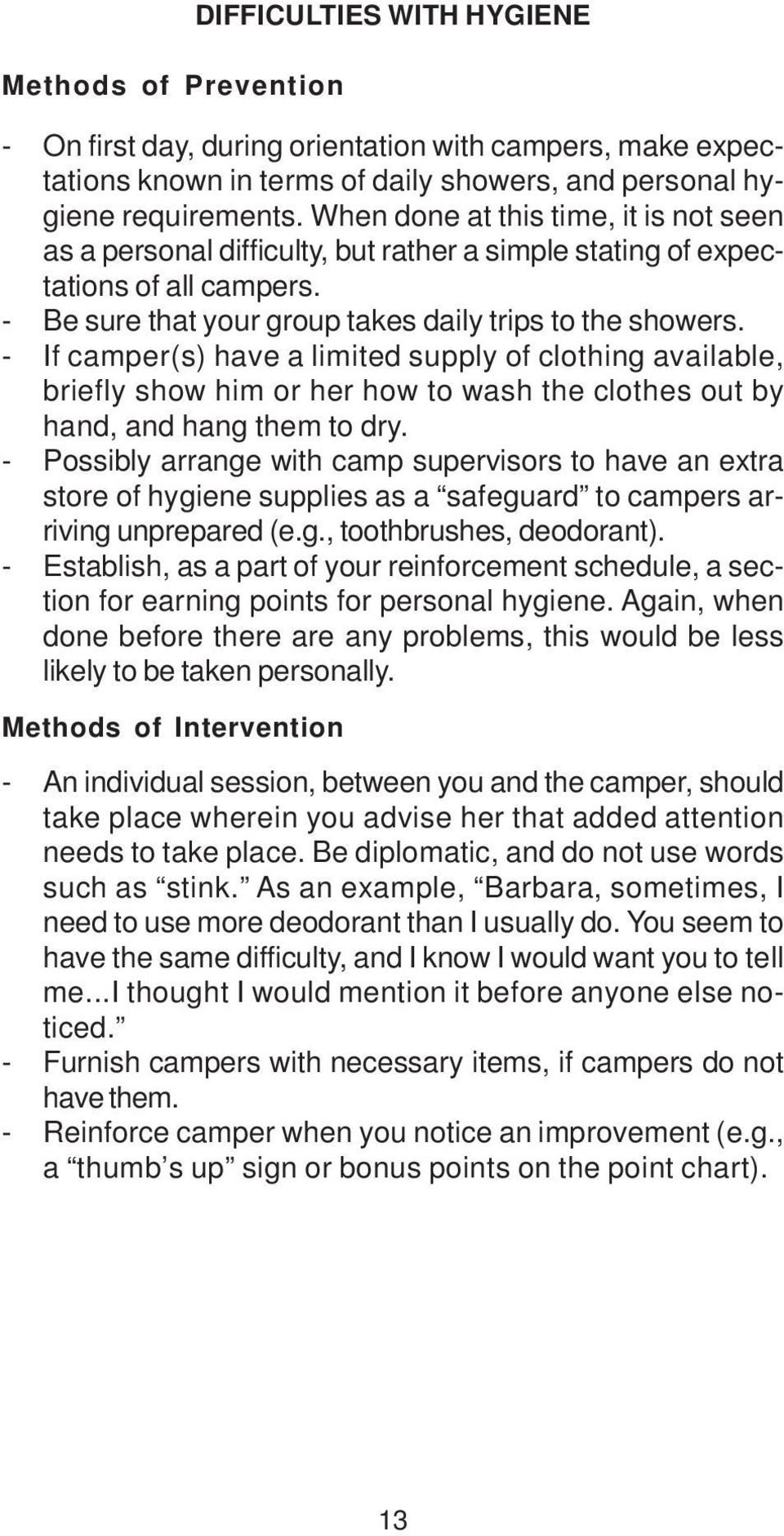 - If camper(s) have a limited supply of clothing available, briefly show him or her how to wash the clothes out by hand, and hang them to dry.