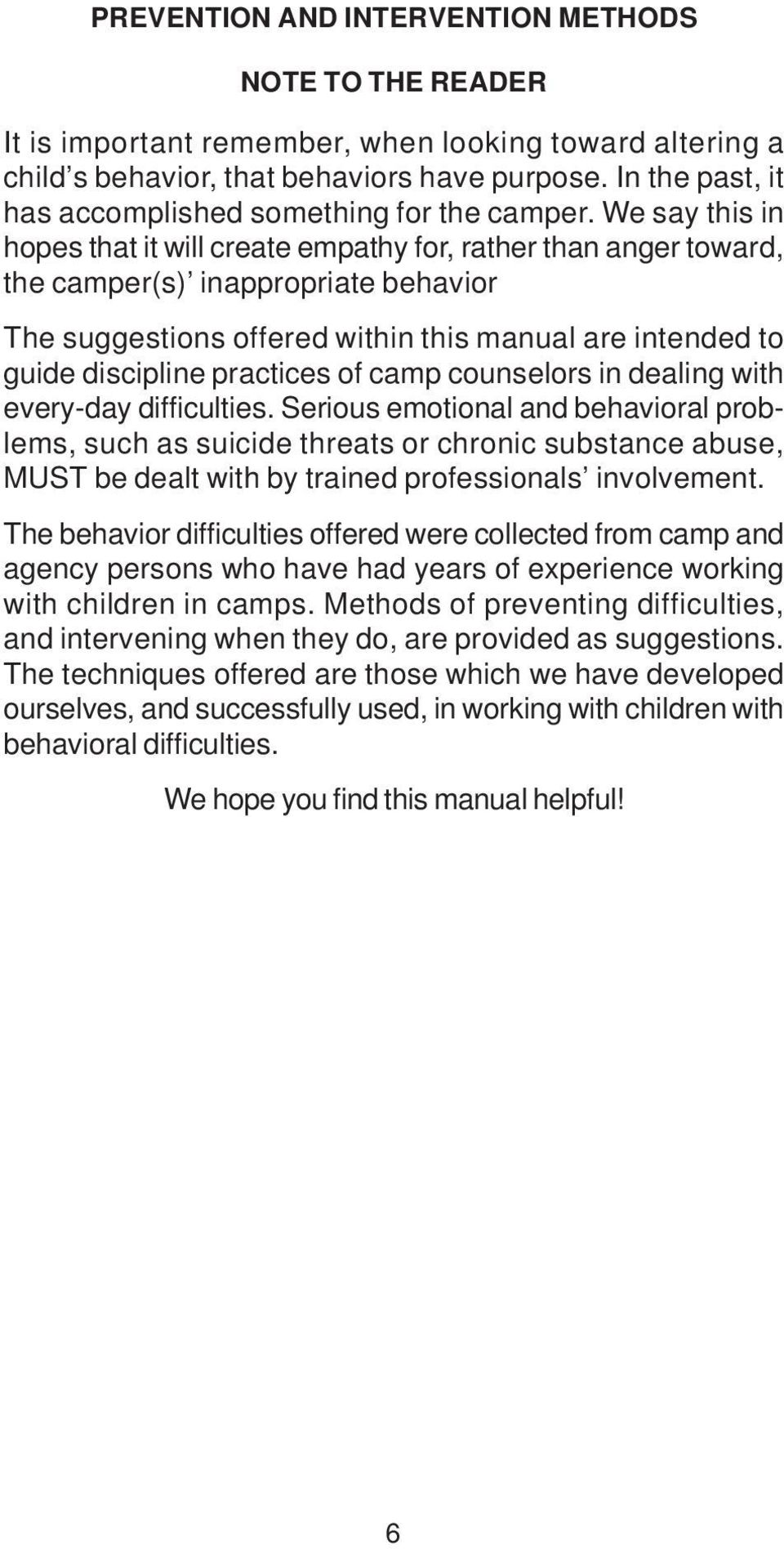 We say this in hopes that it will create empathy for, rather than anger toward, the camper(s) inappropriate behavior The suggestions offered within this manual are intended to guide discipline