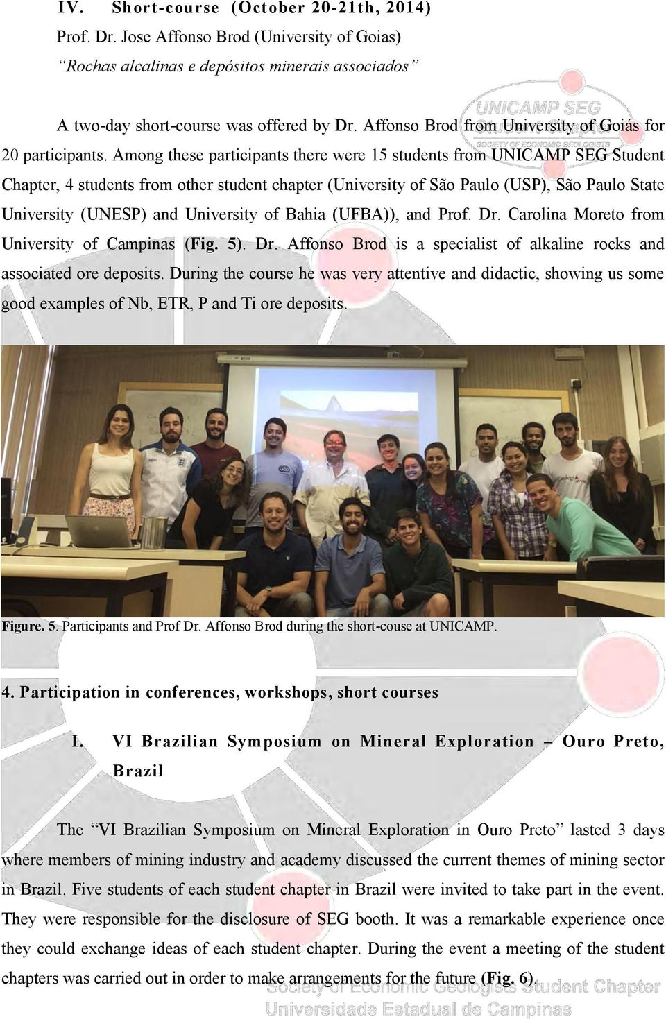 Among these participants there were 15 students from UNICAMP SEG Student Chapter, 4 students from other student chapter (University of São Paulo (USP), São Paulo State University (UNESP) and
