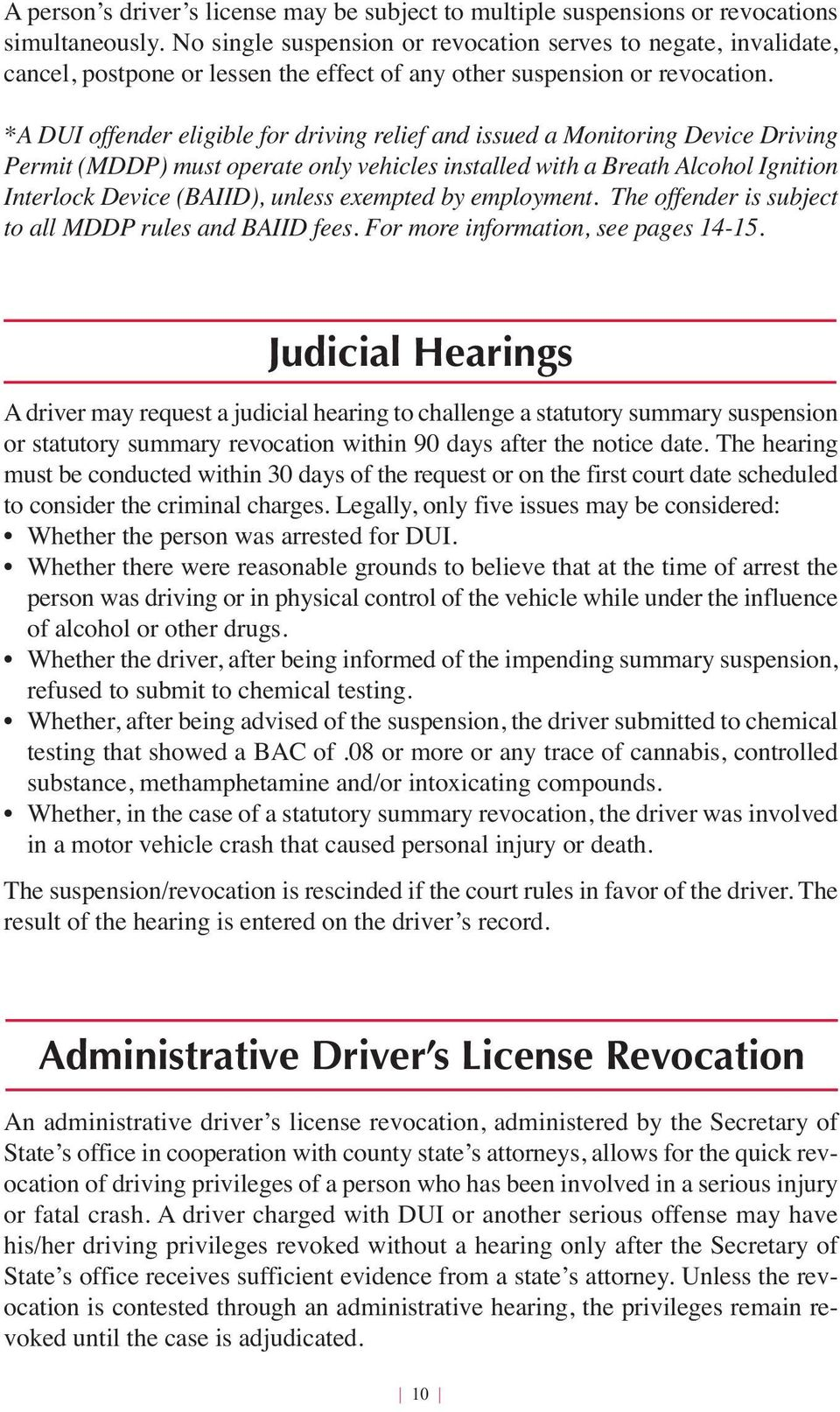 *A DUI offender eligible for driving relief and issued a Monitoring Device Driving Permit (MDDP) must operate only vehicles installed with a Breath Alcohol Ignition Interlock Device (BAIID), unless