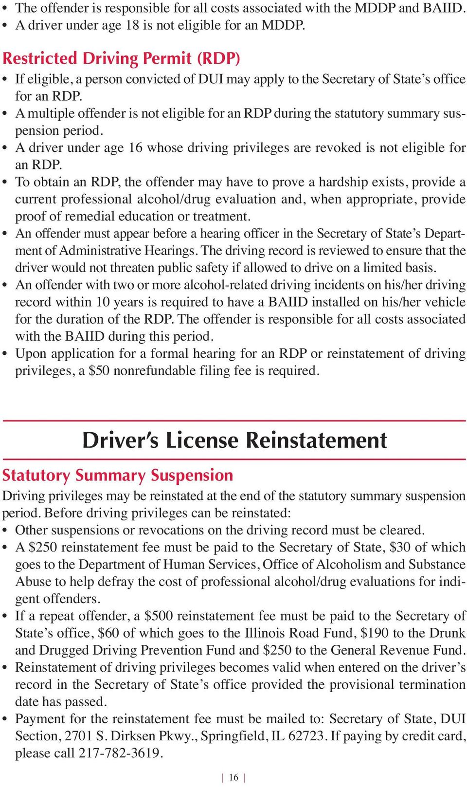 A multiple offender is not eligible for an RDP during the statutory summary suspension period. A driver under age 6 whose driving privileges are revoked is not eligible for an RDP.
