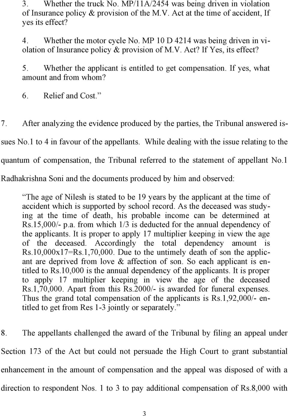 6. Relief and Cost. 7. After analyzing the evidence produced by the parties, the Tribunal answered issues No.1 to 4 in favour of the appellants.