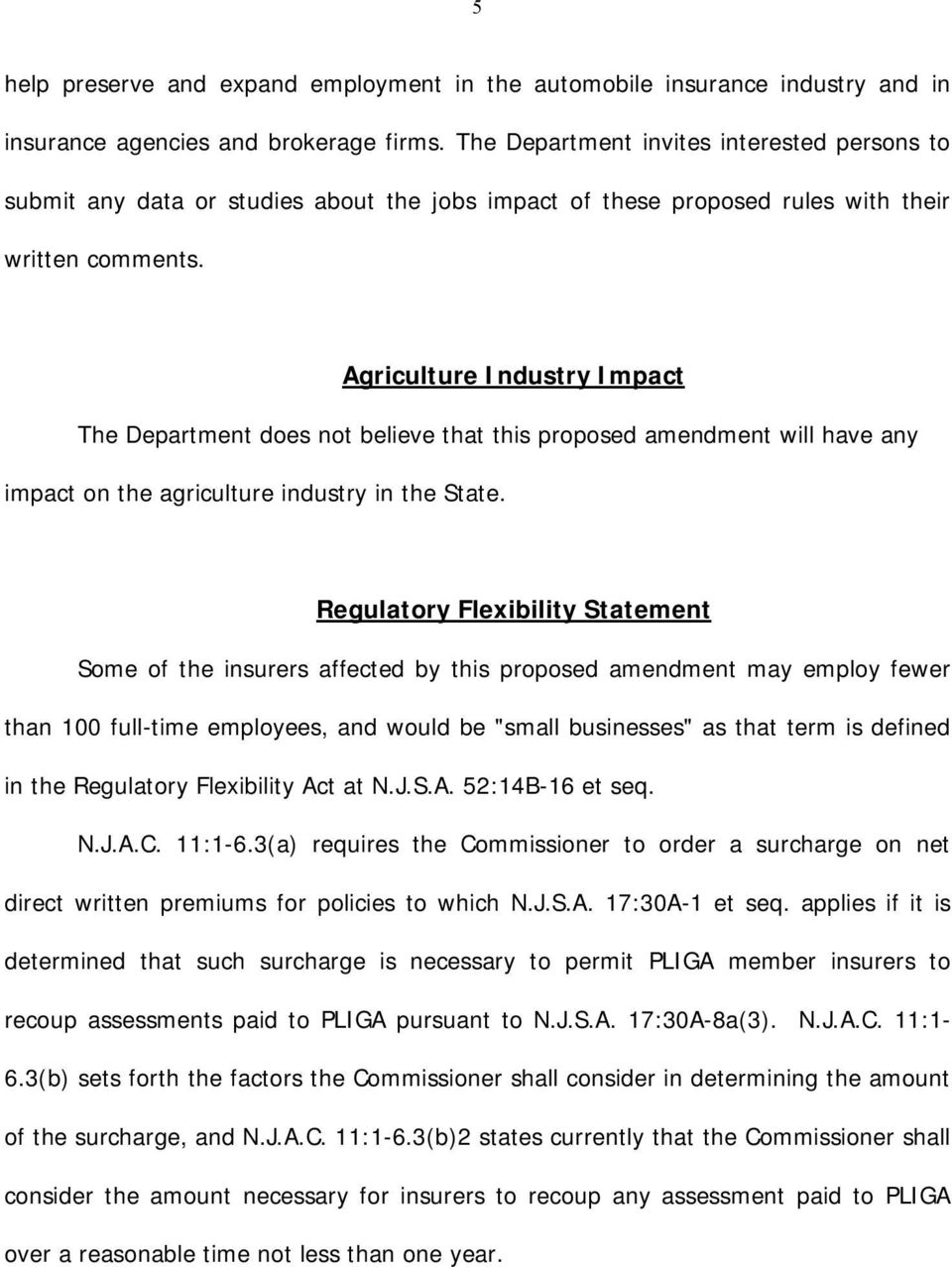 Agriculture Industry Impact The Department does not believe that this proposed amendment will have any impact on the agriculture industry in the State.