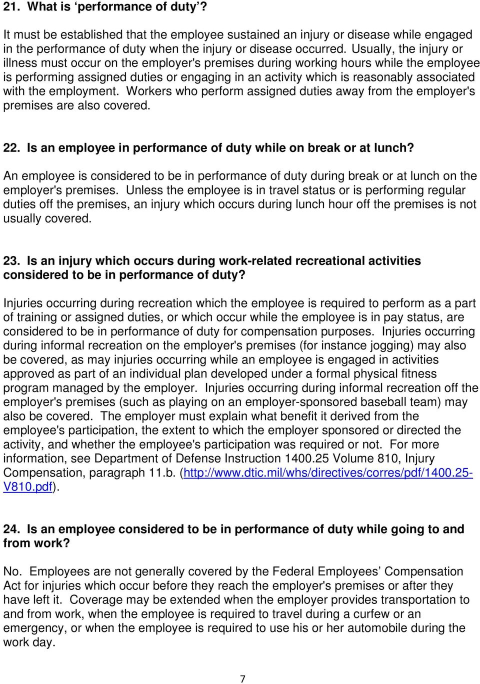 with the employment. Workers who perform assigned duties away from the employer's premises are also covered. 22. Is an employee in performance of duty while on break or at lunch?