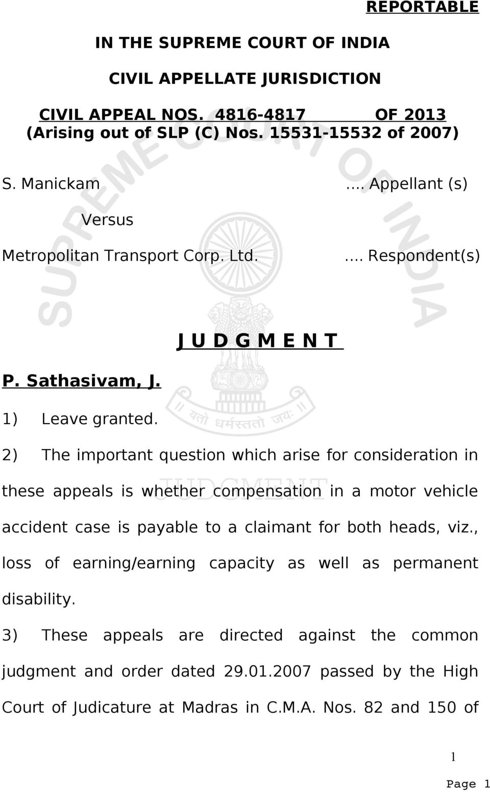 2) The important question which arise for consideration in these appeals is whether compensation in a motor vehicle accident case is payable to a claimant for both heads, viz.