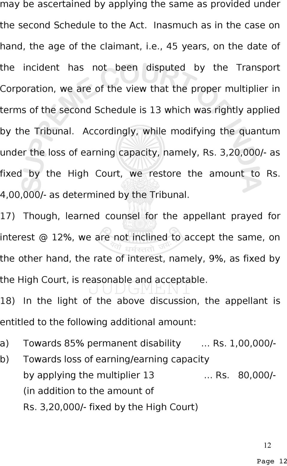 disputed by the Transport Corporation, we are of the view that the proper multiplier in terms of the second Schedule is 13 which was rightly applied by the Tribunal.