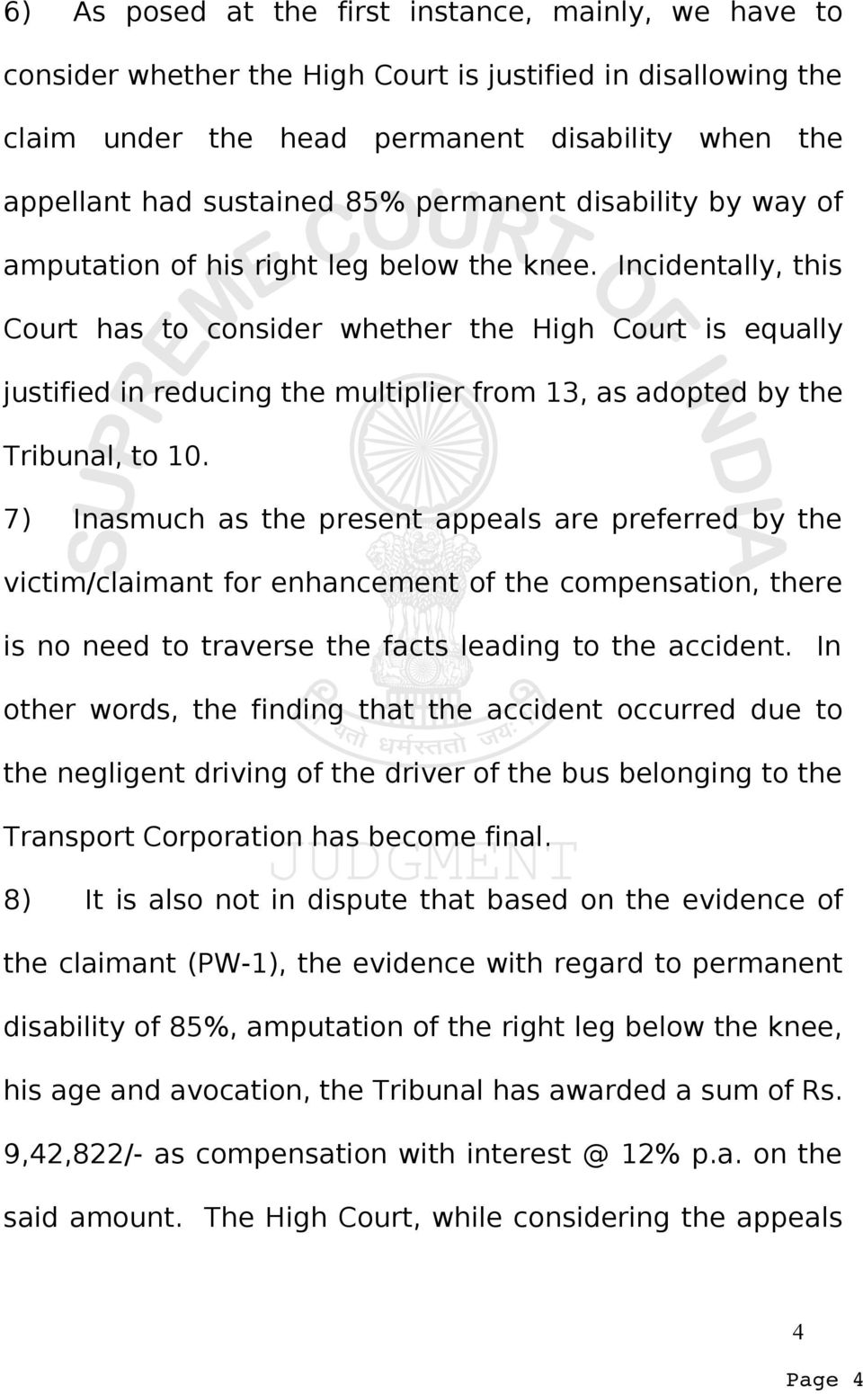 Incidentally, this Court has to consider whether the High Court is equally justified in reducing the multiplier from 13, as adopted by the Tribunal, to 10.