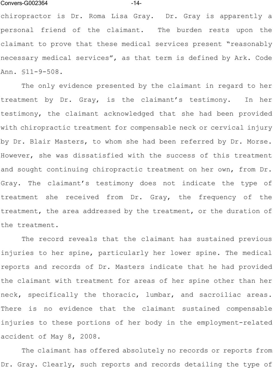 Gray is apparently a The burden rests upon the claimant to prove that these medical services present reasonably necessary medical services, as that term is defined by Ark. Code Ann. 11-9-508.