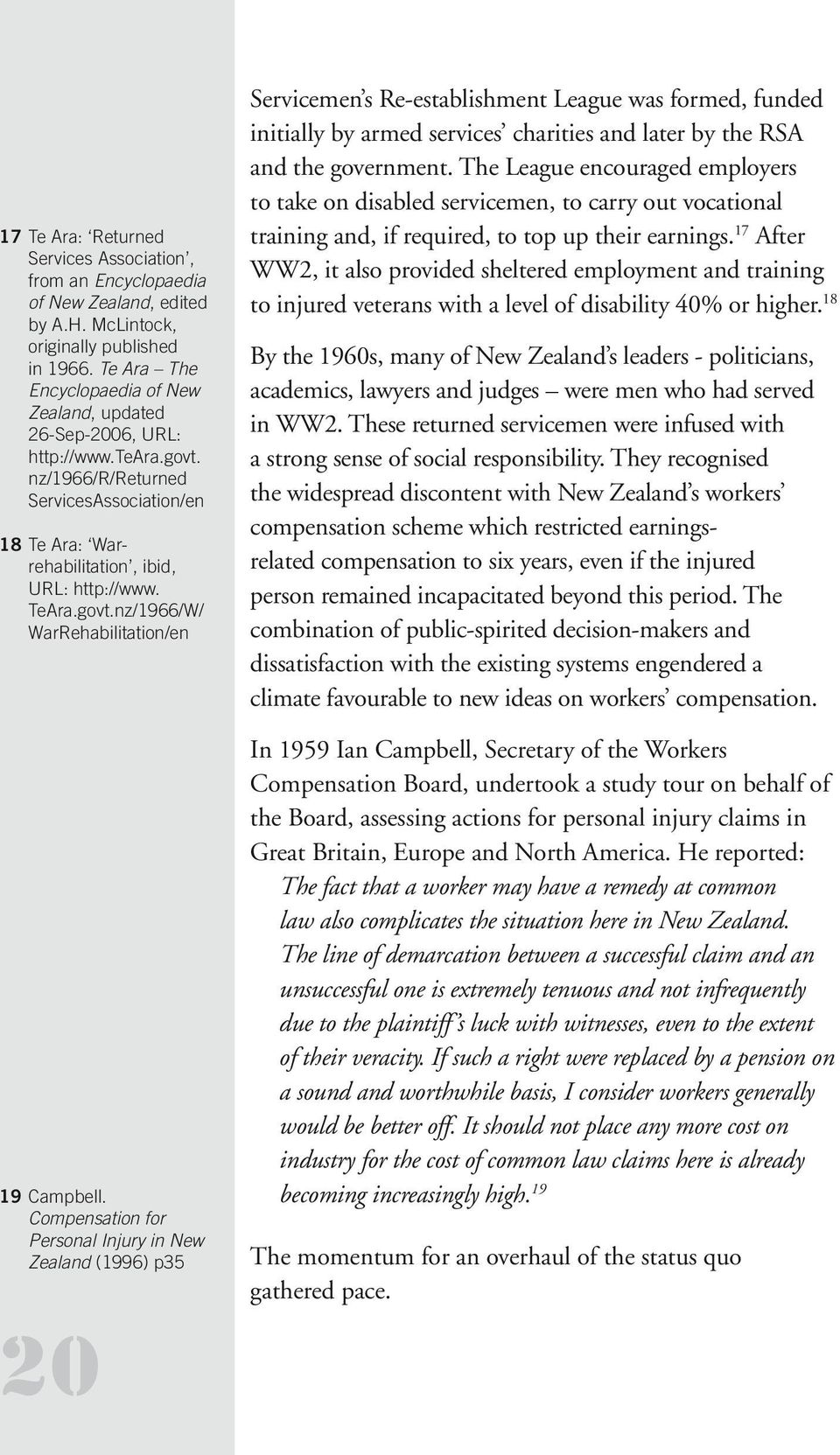 Compensation for Personal Injury in New Zealand (1996) p35 20 Servicemen s Re-establishment League was formed, funded initially by armed services charities and later by the RSA and the government.