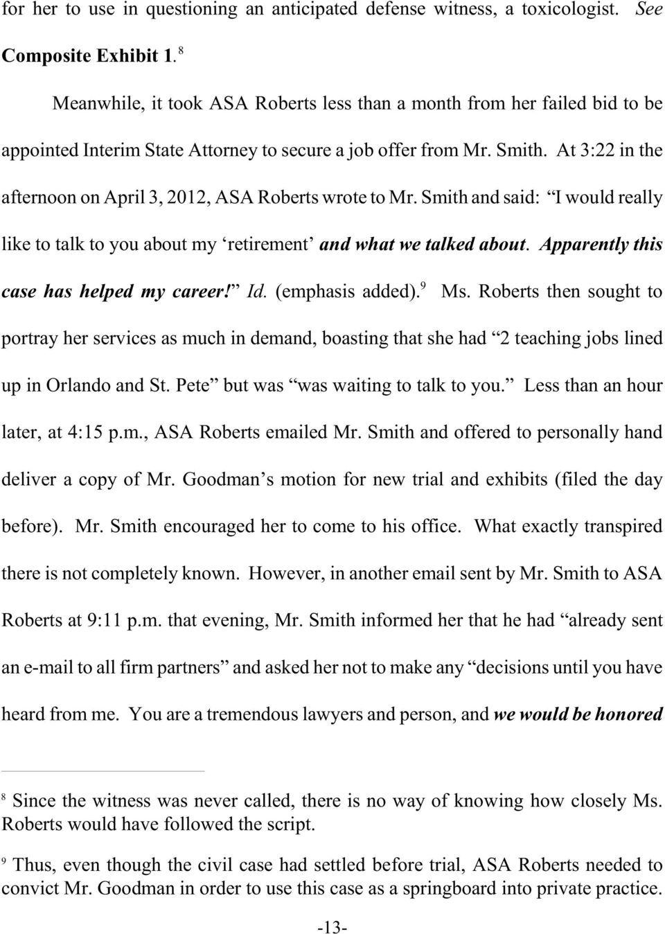 At 3:22 in the afternoon on April 3, 2012, ASA Roberts wrote to Mr. Smith and said: I would really like to talk to you about my retirement and what we talked about.