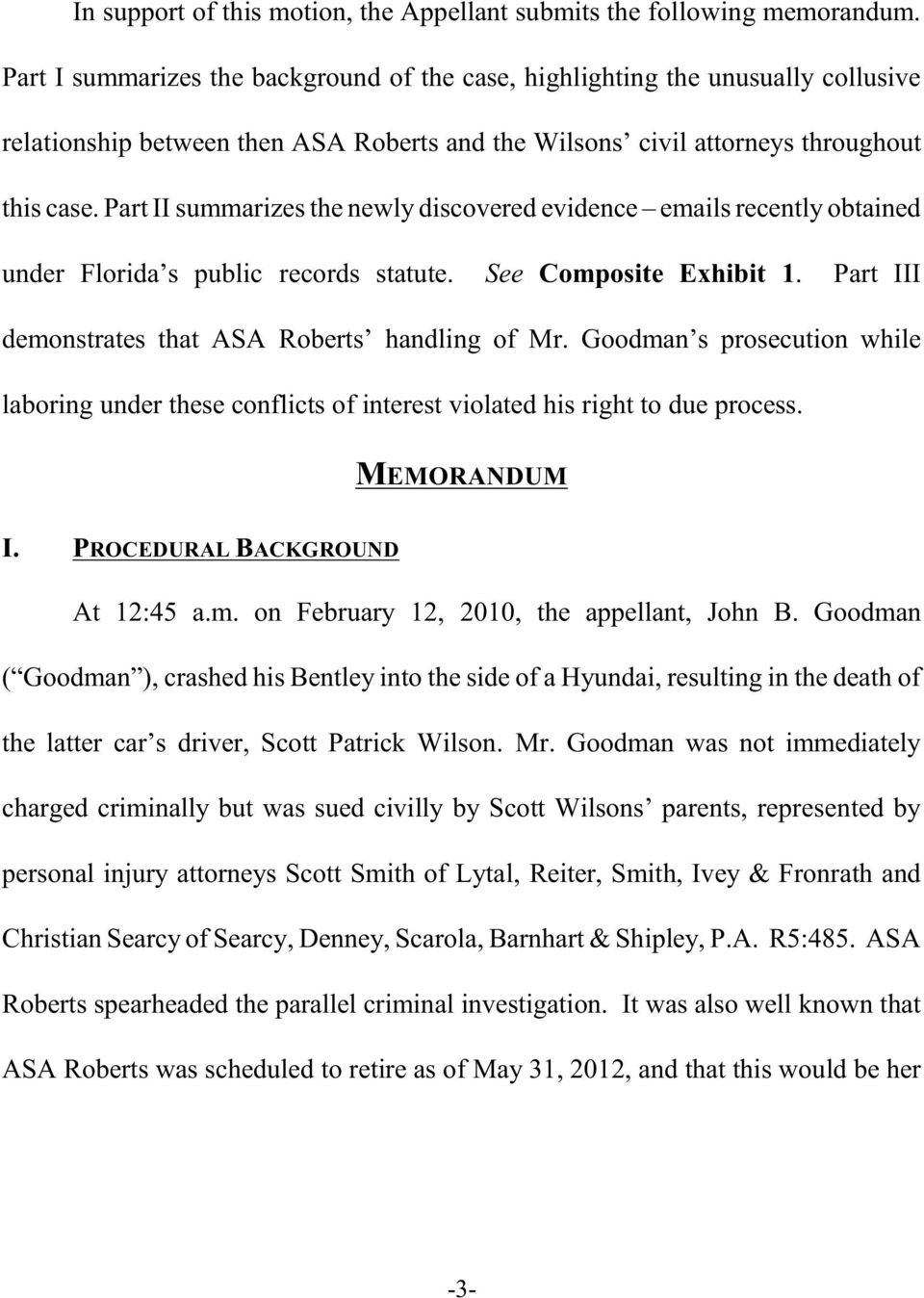 Part II summarizes the newly discovered evidence emails recently obtained under Florida s public records statute. See Composite Exhibit 1. Part III demonstrates that ASA Roberts handling of Mr.