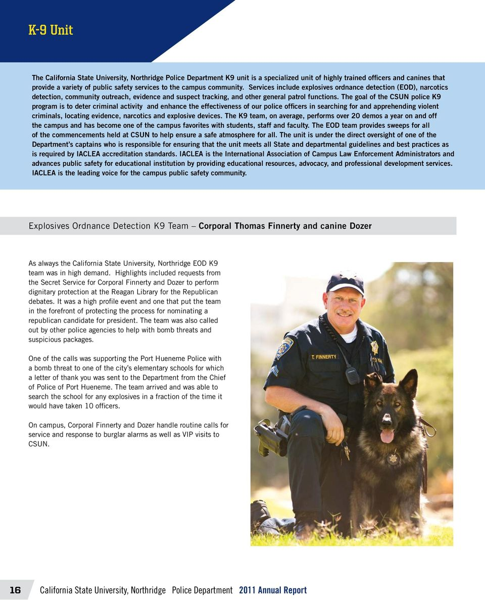 The goal of the CSUN police K9 program is to deter criminal activity and enhance the effectiveness of our police officers in searching for and apprehending violent criminals, locating evidence,