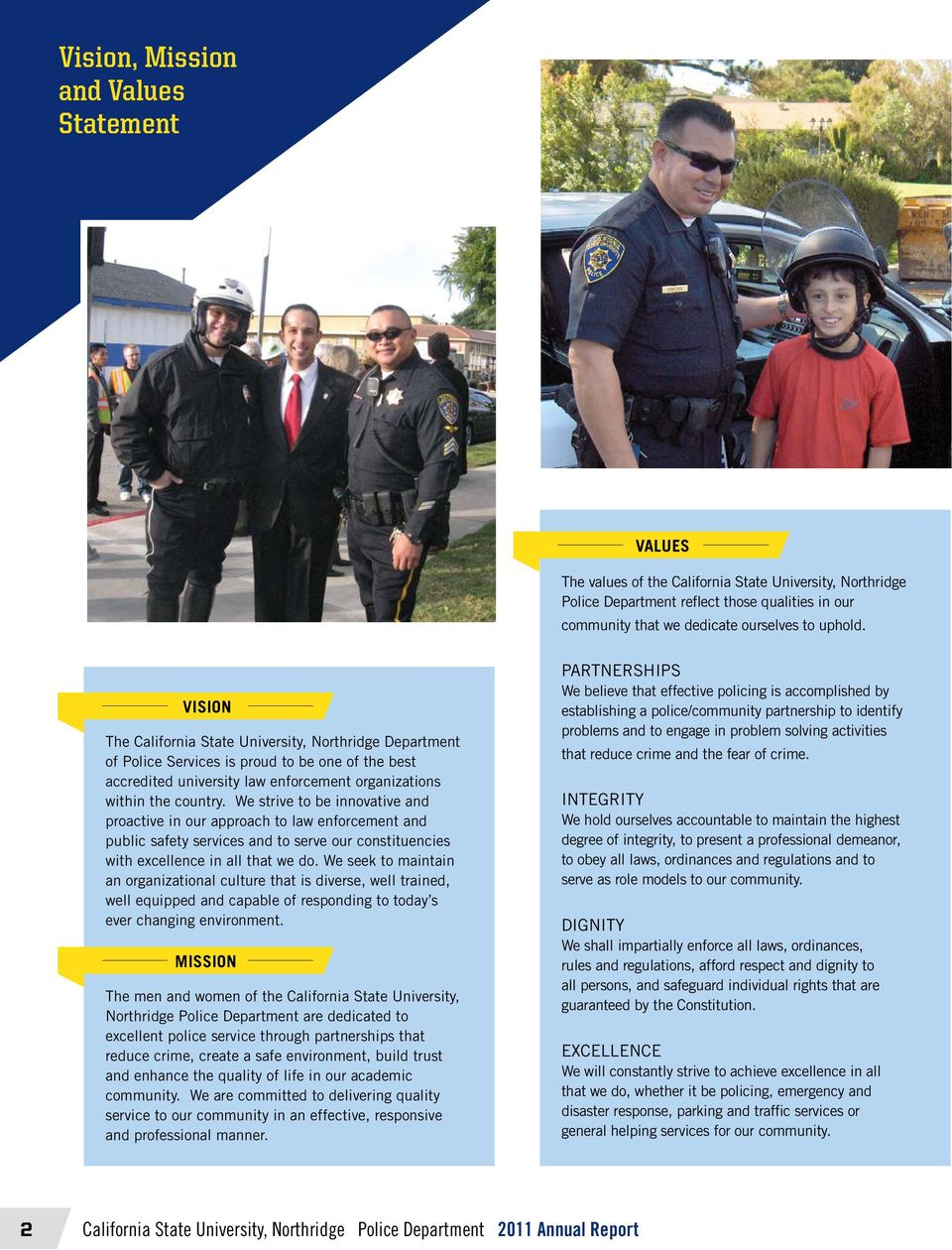 We strive to be innovative and proactive in our approach to law enforcement and public safety services and to serve our constituencies with excellence in all that we do.