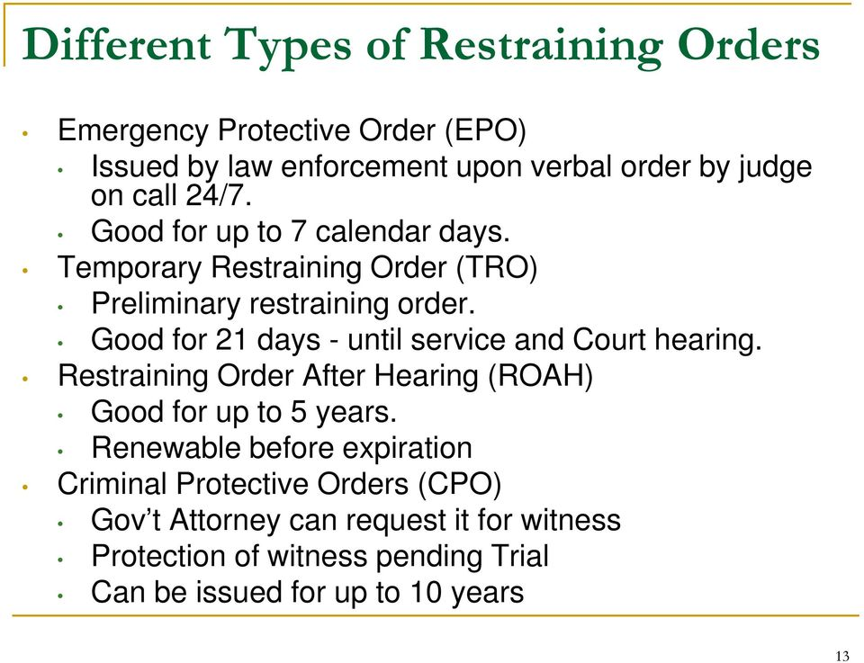 Good for 21 days - until service and Court hearing. Restraining Order After Hearing (ROAH) Good for up to 5 years.