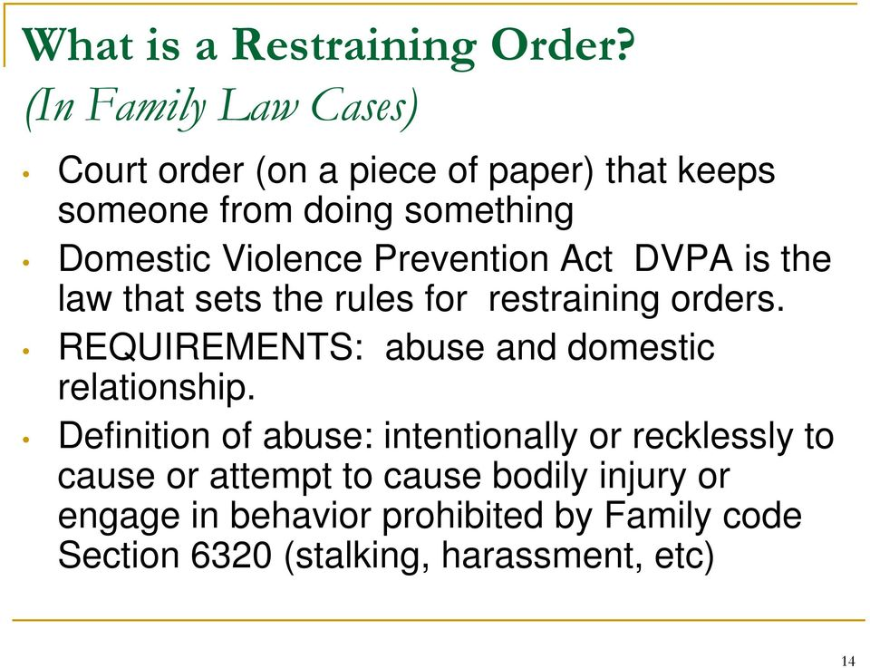 Violence Prevention Act DVPA is the law that sets the rules for restraining orders.