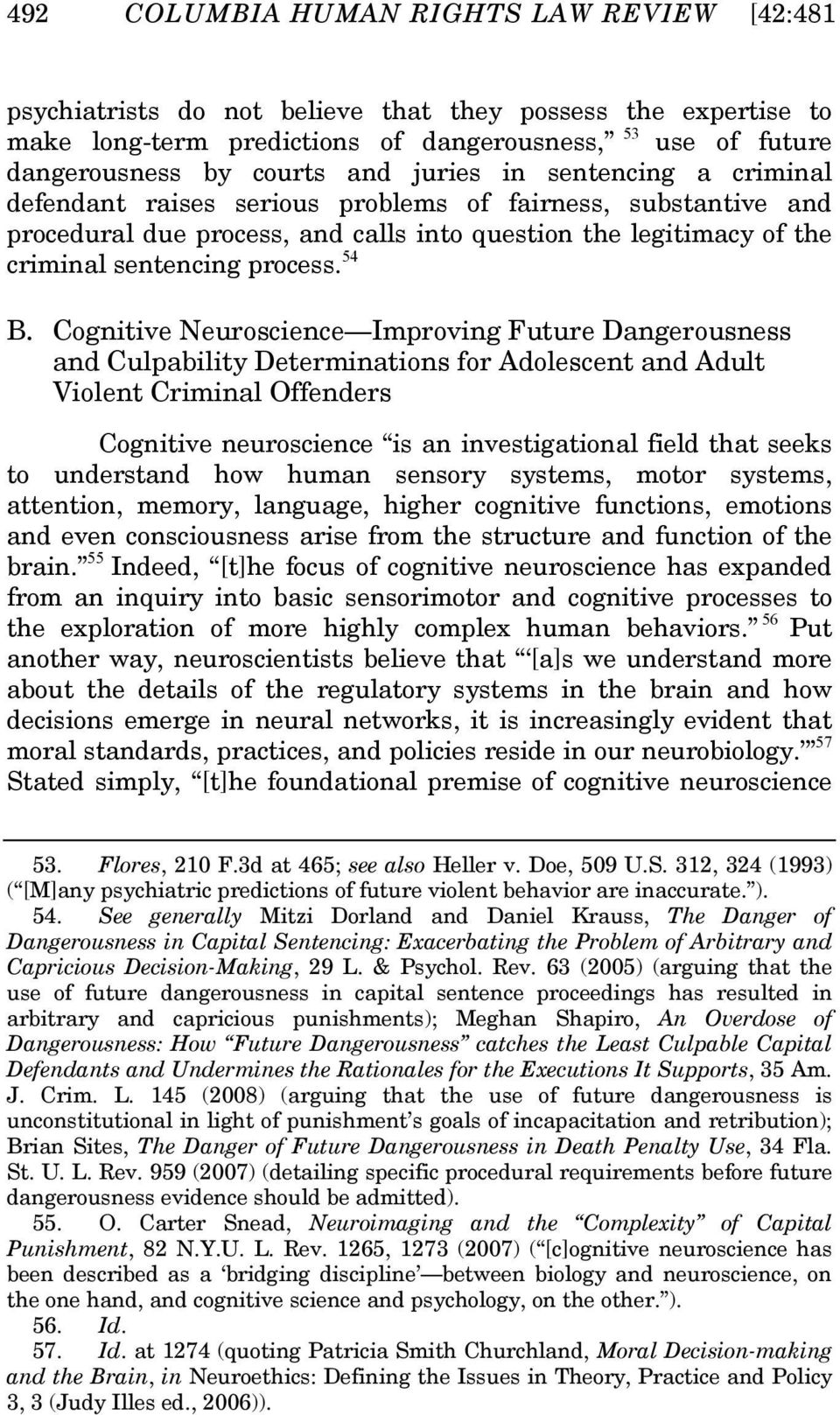 Cognitive Neuroscience Improving Future Dangerousness and Culpability Determinations for Adolescent and Adult Violent Criminal Offenders Cognitive neuroscience is an investigational field that seeks