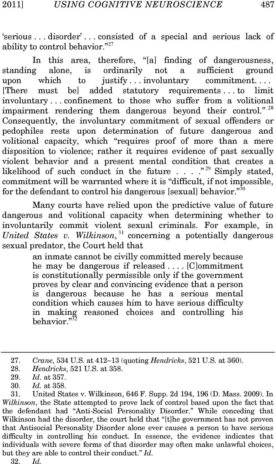 ... [There must be] added statutory requirements... to limit involuntary... confinement to those who suffer from a volitional impairment rendering them dangerous beyond their control.