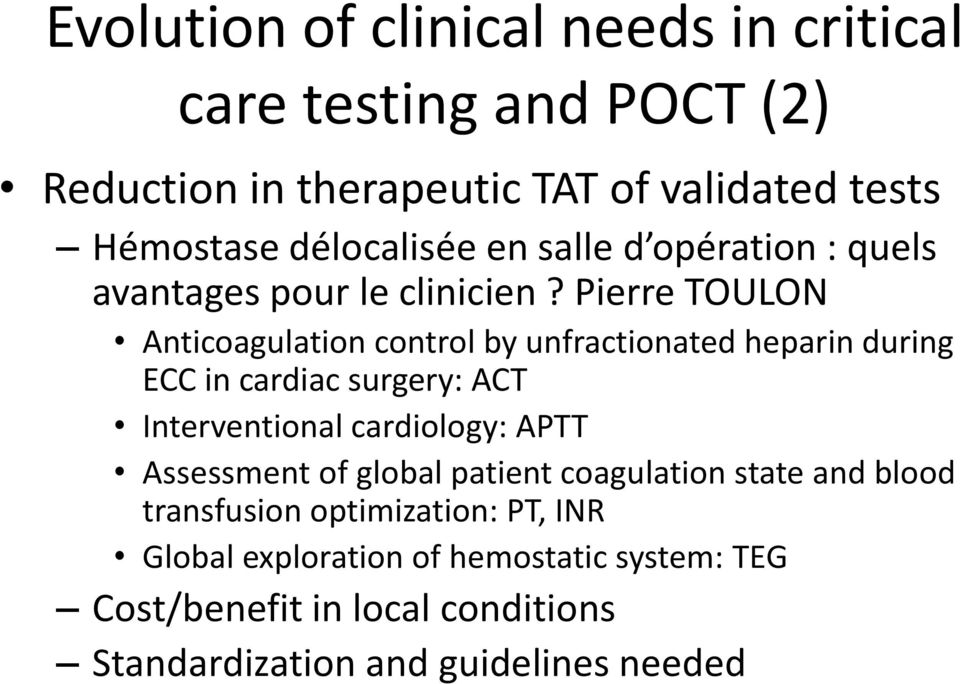 Pierre TOULON Anticoagulation control by unfractionated heparin during ECC in cardiac surgery: ACT Interventional cardiology: APTT