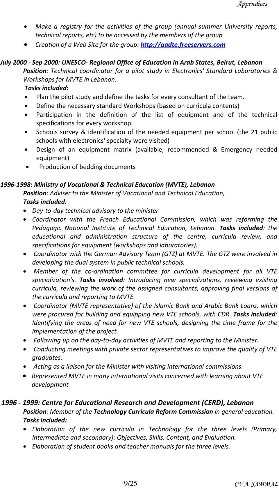 com July 2000 Sep 2000: UNESCO Regional Office of Education in Arab States, Beirut, Lebanon Position: Technical coordinator for a pilot study in Electronics' Standard Laboratories & Workshops for